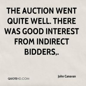 John Canavan  - The auction went quite well. There was good interest from indirect bidders.