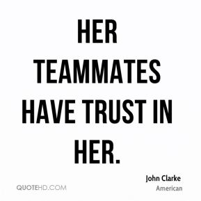 Her teammates have trust in her.