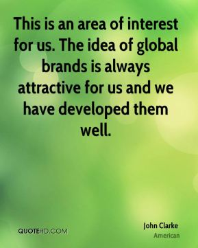 This is an area of interest for us. The idea of global brands is always attractive for us and we have developed them well.