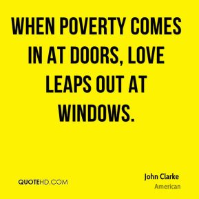 When poverty comes in at doors, love leaps out at windows.