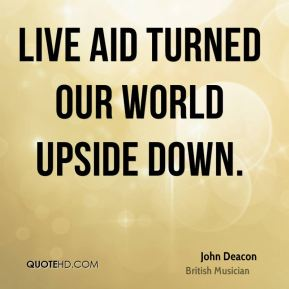 Live Aid turned our world upside down.