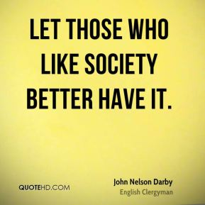 Let those who like society better have it.