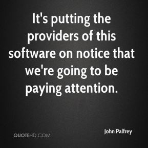 John Palfrey  - It's putting the providers of this software on notice that we're going to be paying attention.