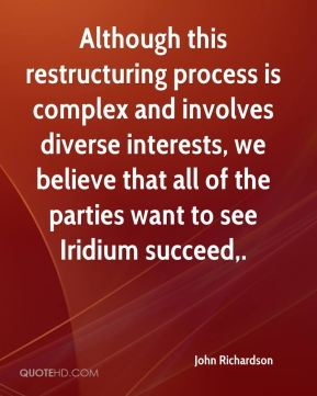 John Richardson  - Although this restructuring process is complex and involves diverse interests, we believe that all of the parties want to see Iridium succeed.