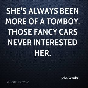 She's always been more of a tomboy. Those fancy cars never interested her.