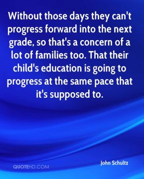 Without those days they can't progress forward into the next grade, so that's a concern of a lot of families too. That their child's education is going to progress at the same pace that it's supposed to.