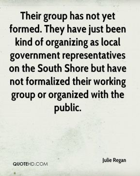 Julie Regan  - Their group has not yet formed. They have just been kind of organizing as local government representatives on the South Shore but have not formalized their working group or organized with the public.