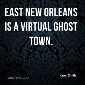 Karen Smith  - East New Orleans is a virtual ghost town.