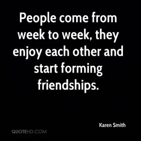People come from week to week, they enjoy each other and start forming friendships.