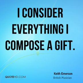 I consider everything I compose a gift.