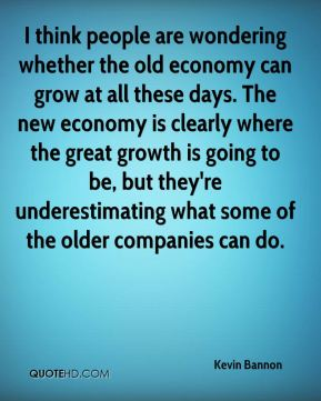 I think people are wondering whether the old economy can grow at all these days. The new economy is clearly where the great growth is going to be, but they're underestimating what some of the older companies can do.