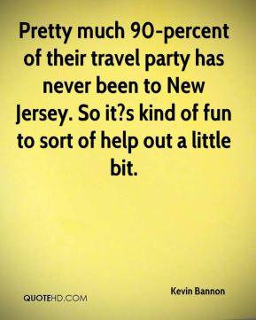 Pretty much 90-percent of their travel party has never been to New Jersey. So it?s kind of fun to sort of help out a little bit.
