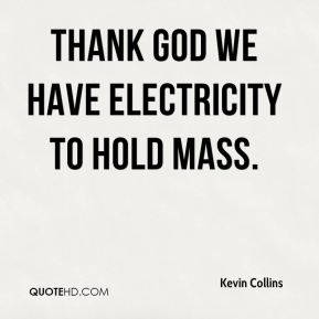 Thank God we have electricity to hold Mass.