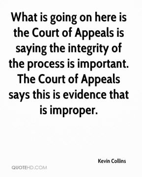 What is going on here is the Court of Appeals is saying the integrity of the process is important. The Court of Appeals says this is evidence that is improper.