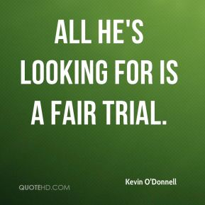 All he's looking for is a fair trial.