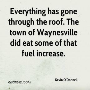 Kevin O'Donnell  - Everything has gone through the roof. The town of Waynesville did eat some of that fuel increase.