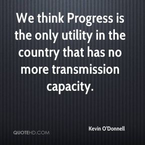 Kevin O'Donnell  - We think Progress is the only utility in the country that has no more transmission capacity.