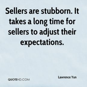 Sellers are stubborn. It takes a long time for sellers to adjust their expectations.