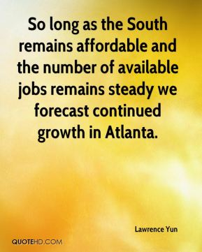Lawrence Yun  - So long as the South remains affordable and the number of available jobs remains steady we forecast continued growth in Atlanta.