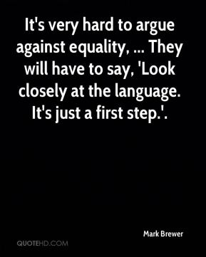 It's very hard to argue against equality, ... They will have to say, 'Look closely at the language. It's just a first step.'.