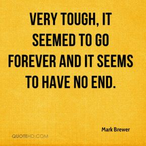 Very tough, it seemed to go forever and it seems to have no end.