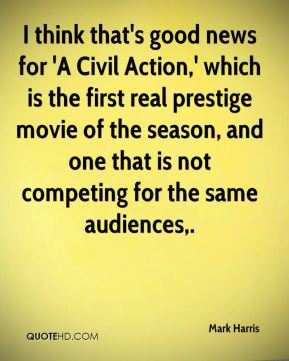 Mark Harris  - I think that's good news for 'A Civil Action,' which is the first real prestige movie of the season, and one that is not competing for the same audiences.