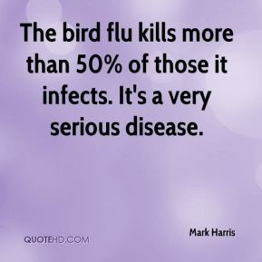 The bird flu kills more than 50% of those it infects. It's a very serious disease.