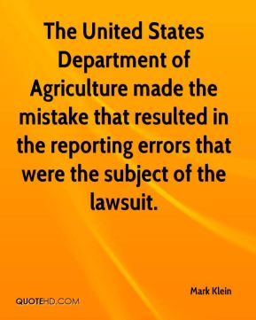 Mark Klein  - The United States Department of Agriculture made the mistake that resulted in the reporting errors that were the subject of the lawsuit.
