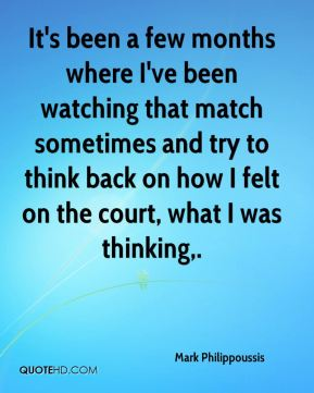 It's been a few months where I've been watching that match sometimes and try to think back on how I felt on the court, what I was thinking.