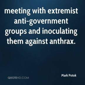 Mark Potok  - meeting with extremist anti-government groups and inoculating them against anthrax.