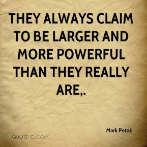 Mark Potok  - They always claim to be larger and more powerful than they really are.