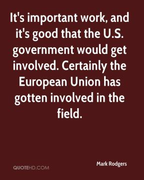 Mark Rodgers  - It's important work, and it's good that the U.S. government would get involved. Certainly the European Union has gotten involved in the field.