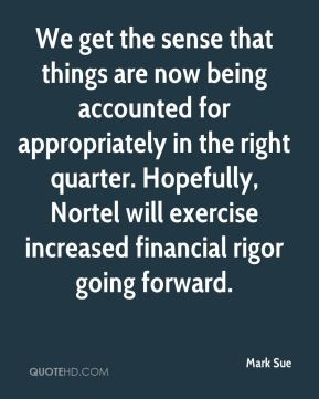 Mark Sue  - We get the sense that things are now being accounted for appropriately in the right quarter. Hopefully, Nortel will exercise increased financial rigor going forward.