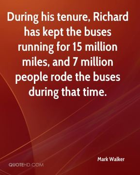 During his tenure, Richard has kept the buses running for 15 million miles, and 7 million people rode the buses during that time.