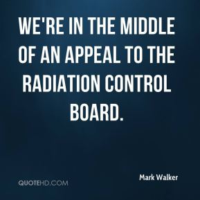 We're in the middle of an appeal to the Radiation Control Board.