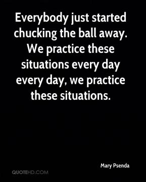 Mary Psenda  - Everybody just started chucking the ball away. We practice these situations every day every day, we practice these situations.