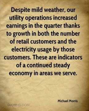 Michael Morris  - Despite mild weather, our utility operations increased earnings in the quarter thanks to growth in both the number of retail customers and the electricity usage by those customers. These are indicators of a continued steady economy in areas we serve.
