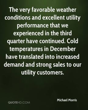 Michael Morris  - The very favorable weather conditions and excellent utility performance that we experienced in the third quarter have continued. Cold temperatures in December have translated into increased demand and strong sales to our utility customers.