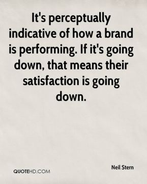 It's perceptually indicative of how a brand is performing. If it's going down, that means their satisfaction is going down.