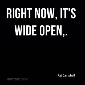 Right now, it's wide open.