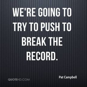 We're going to try to push to break the record.