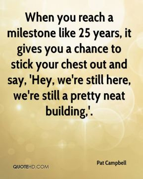 When you reach a milestone like 25 years, it gives you a chance to stick your chest out and say, 'Hey, we're still here, we're still a pretty neat building,'.