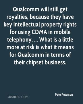 Pete Peterson  - Qualcomm will still get royalties, because they have key intellectual property rights for using CDMA in mobile telephony, ... What is a little more at risk is what it means for Qualcomm in terms of their chipset business.
