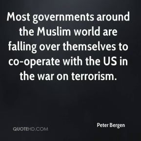 Most governments around the Muslim world are falling over themselves to co-operate with the US in the war on terrorism.