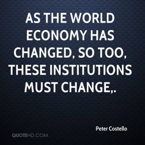 As the world economy has changed, so too, these institutions must change.