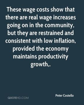 These wage costs show that there are real wage increases going on in the community, but they are restrained and consistent with low inflation, provided the economy maintains productivity growth.
