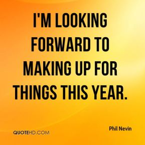 I'm looking forward to making up for things this year.