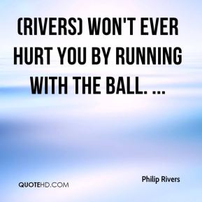 Philip Rivers  - (Rivers) won't ever hurt you by running with the ball. ...