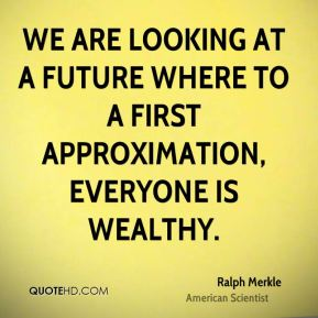 We are looking at a future where to a first approximation, everyone is wealthy.