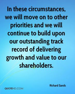Richard Sands  - In these circumstances, we will move on to other priorities and we will continue to build upon our outstanding track record of delivering growth and value to our shareholders.